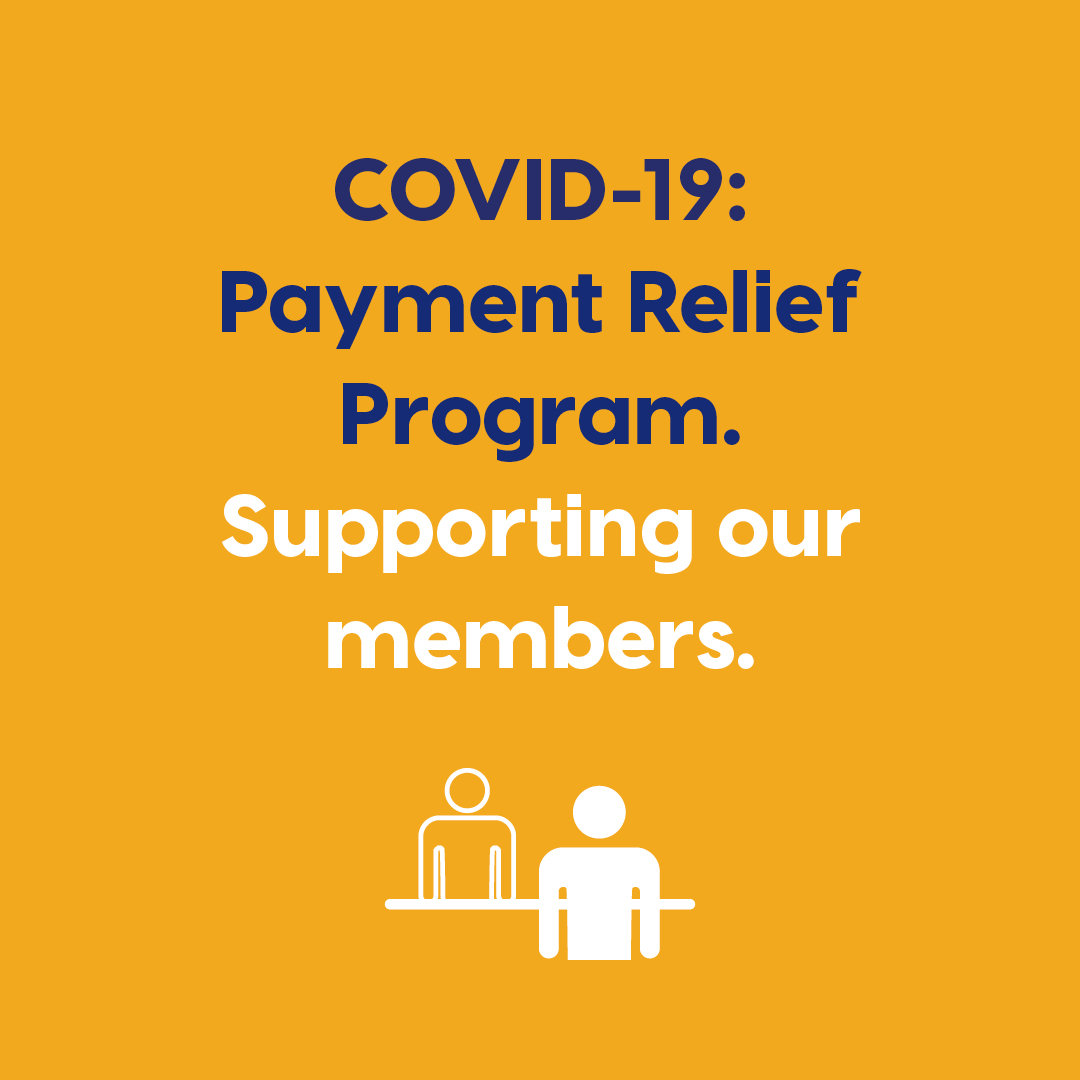 COVID-19 Payment Relief Program. Supporting our members. Learn more.