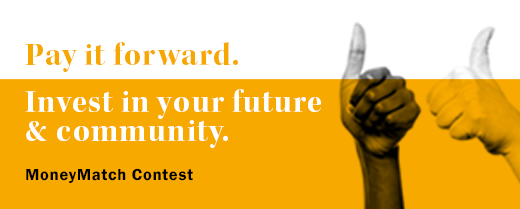 Pay it forward. Invest in your future & community. MoneyMatch Contest