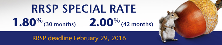 RRSP SPECIAL RATE. 1.80% (30 months). 2.00% (42 months). RRSP deadline February 29, 2016