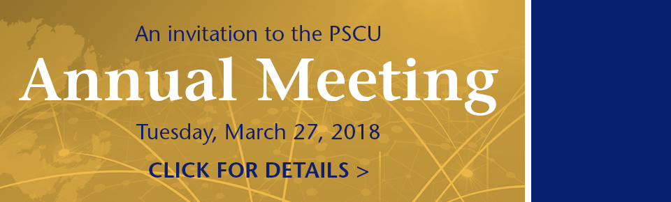 An invitation to the PSCU Annual Meeting Tuesday, March 27, 2018 Click for Details