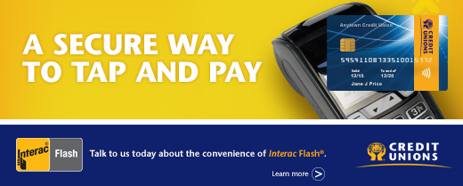 A secure way to tap and pay. Talk to us today about the convenience of Interac Flash®.