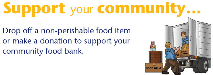 Support your community. Drop off a non-perishable food item or make a donation to support your community food bank