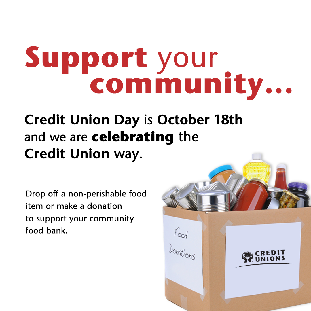 Support your community. Credit Union Day is October 18th and we are celebrating the Credit Union way. Drop off a non-perishable food item or make a donation to support your community food bank.