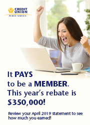 It PAYS to be a MEMBER. This year's rebate is $350,000! Review your April 2019 statement to see how much you earned!