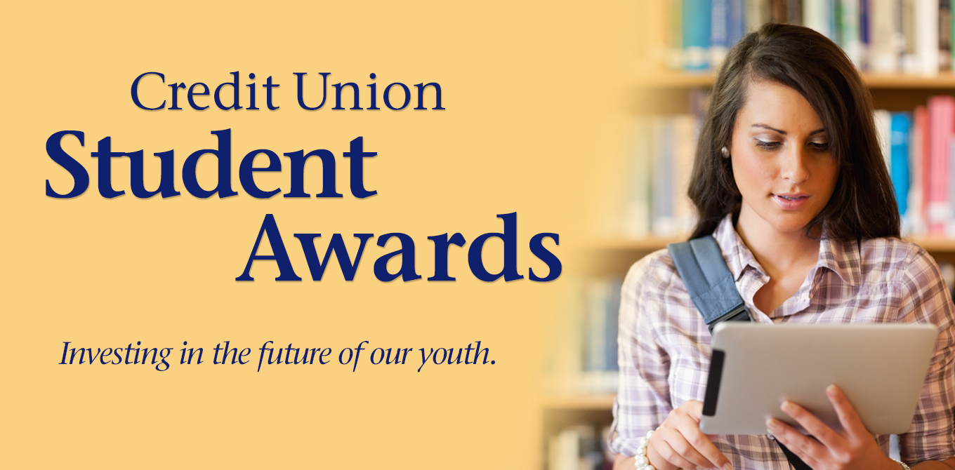 Credit Union Student Awards. Investing in the future of our youth.